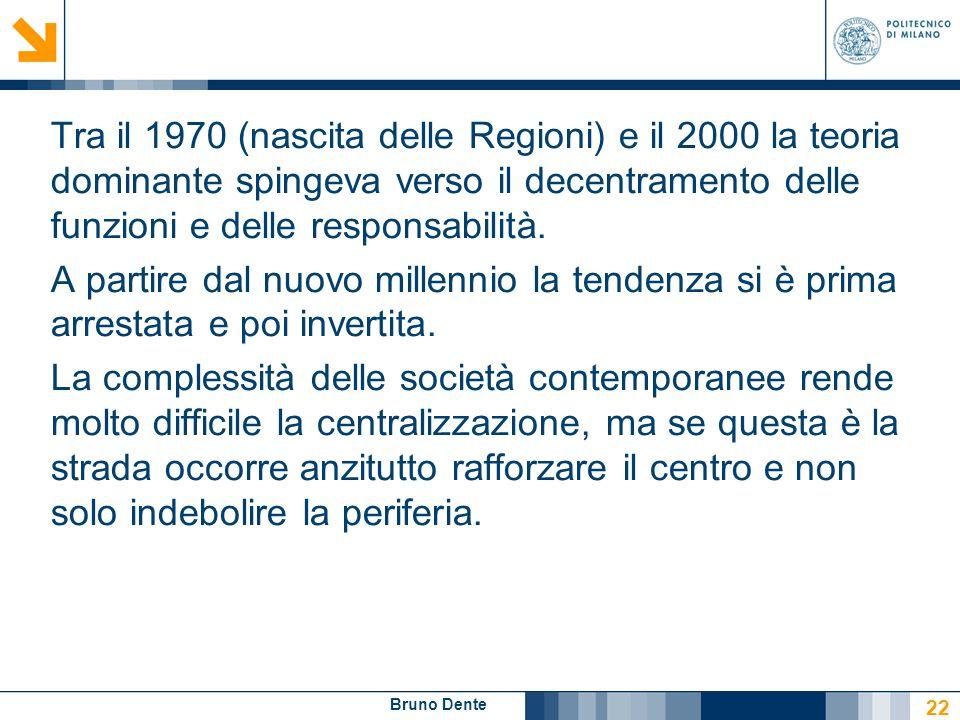 Bruno Dente Tra il 1970 (nascita delle Regioni) e il 2000 la teoria dominante spingeva verso il decentramento delle funzioni e delle responsabilità. A