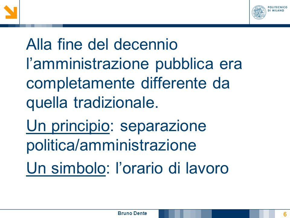 Bruno Dente Alla fine del decennio l'amministrazione pubblica era completamente differente da quella tradizionale. Un principio: separazione politica/
