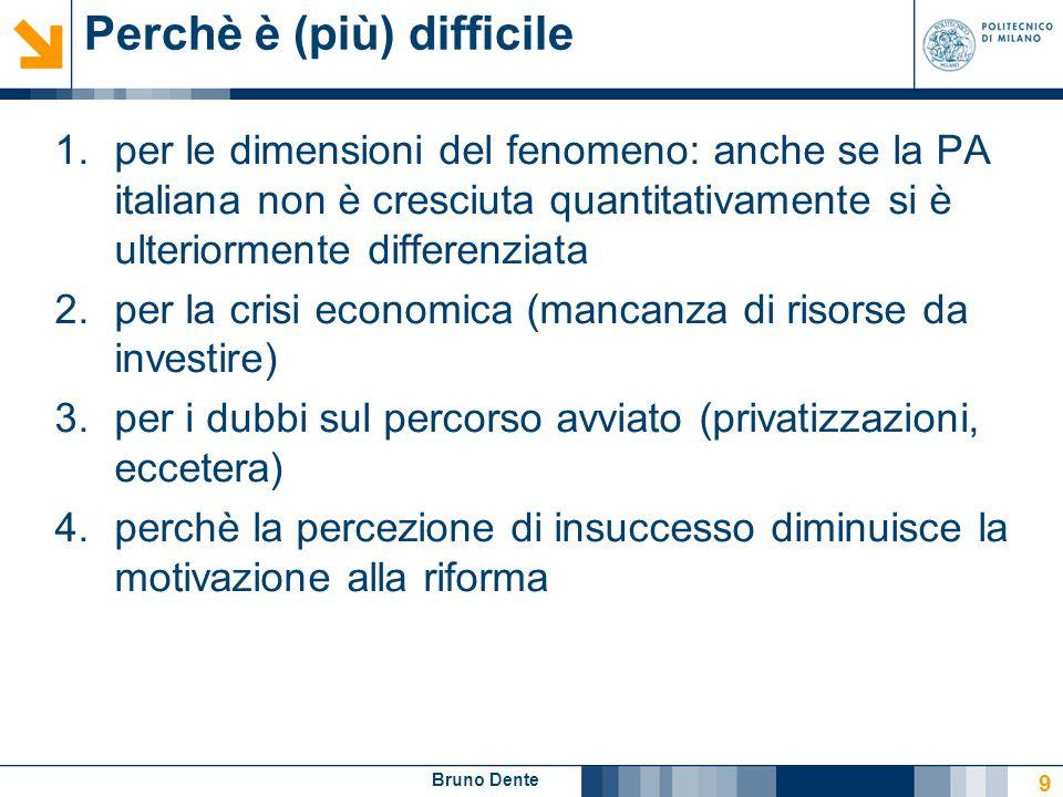 Bruno Dente Perchè è (più) difficile 1.per le dimensioni del fenomeno: anche se la PA italiana non è cresciuta quantitativamente si è ulteriormente di