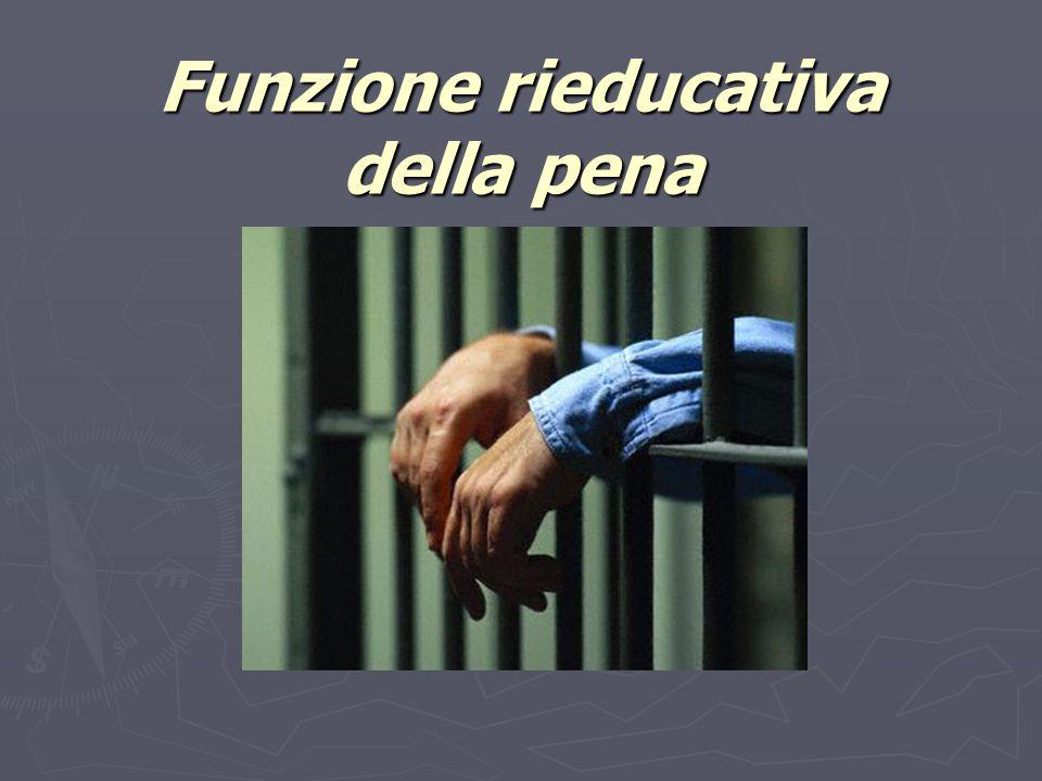 L' articolo 27 della costituzione prevede specificatamente la funzione di rieducazione del condannata.