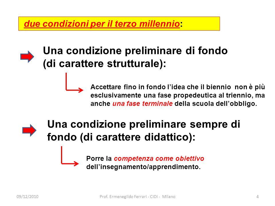 due condizioni per il terzo millennio: Una condizione preliminare di fondo (di carattere strutturale): Accettare fino in fondo l'idea che il biennio n