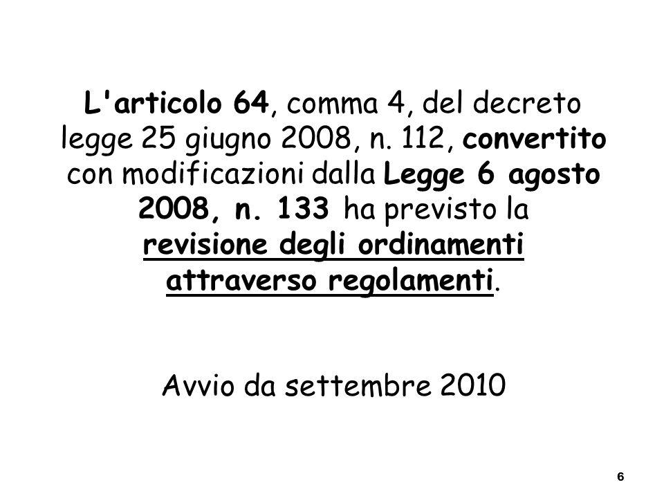 L'articolo 64, comma 4, del decreto legge 25 giugno 2008, n. 112, convertito con modificazioni dalla Legge 6 agosto 2008, n. 133 ha previsto la revisi