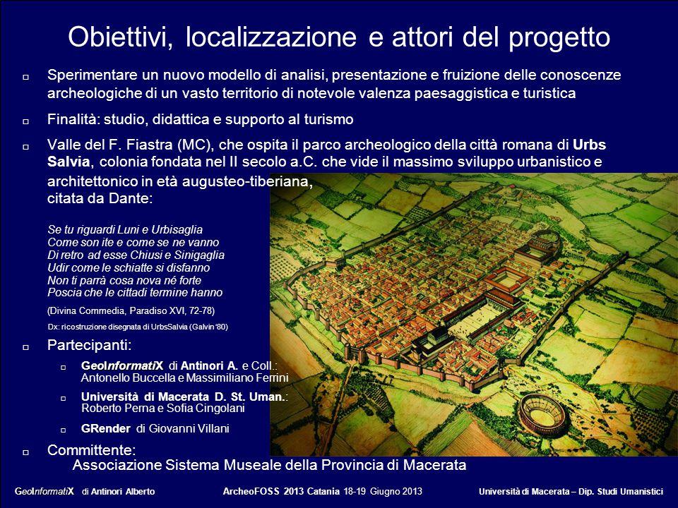 GeoInformatiX GeoInformatiX di Antinori Alberto ArcheoFOSS 2013 Catania 18-19 Giugno 2013 Università di Macerata – Dip. Studi Umanistici Obiettivi, lo
