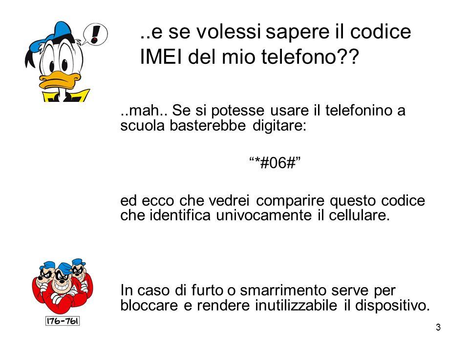 3..e se volessi sapere il codice IMEI del mio telefono??..mah..