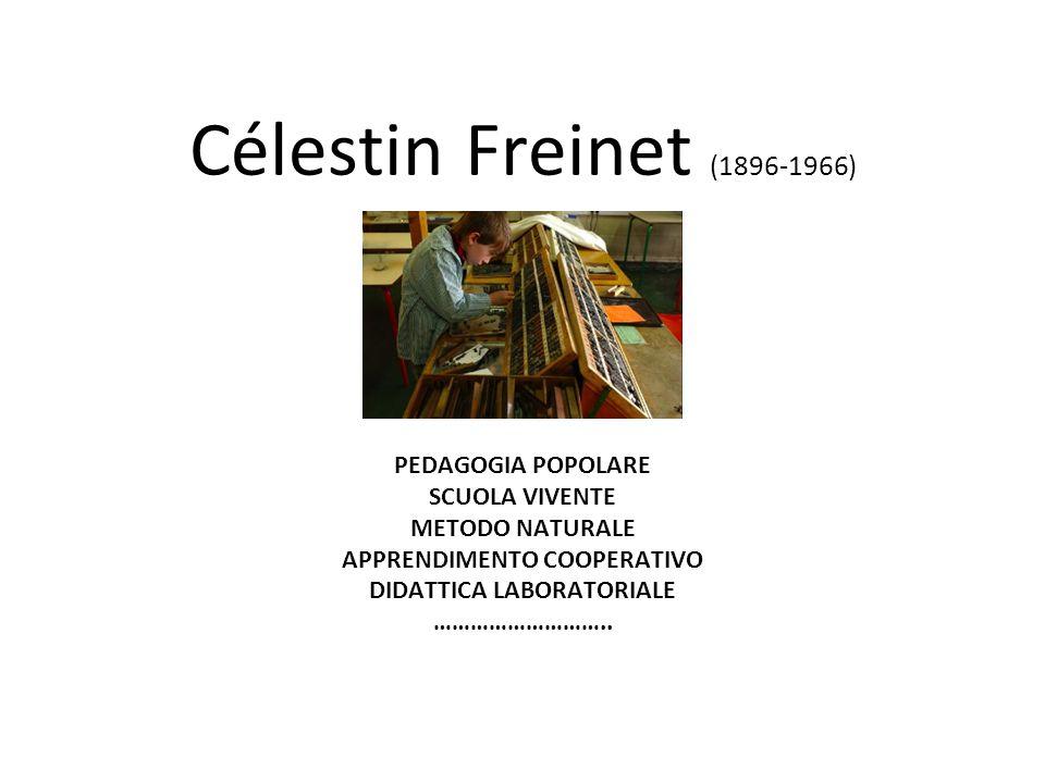 Célestin Freinet (1896-1966) PEDAGOGIA POPOLARE SCUOLA VIVENTE METODO NATURALE APPRENDIMENTO COOPERATIVO DIDATTICA LABORATORIALE ………………………..