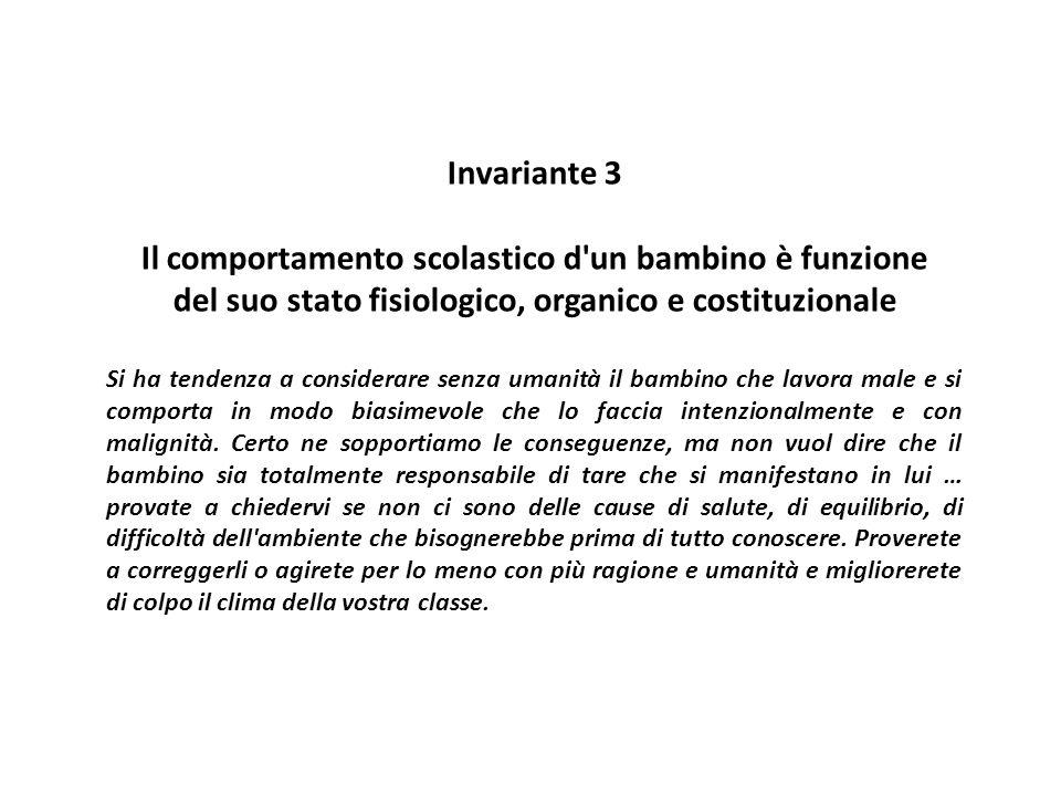 Invariante 3 Il comportamento scolastico d'un bambino è funzione del suo stato fisiologico, organico e costituzionale Si ha tendenza a considerare sen