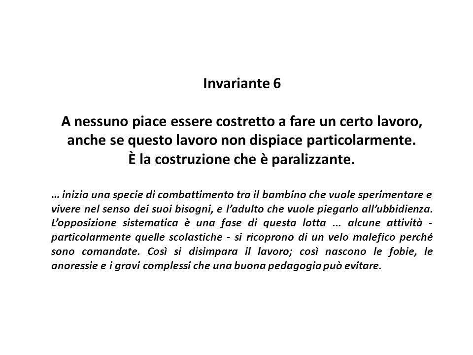 Invariante 6 A nessuno piace essere costretto a fare un certo lavoro, anche se questo lavoro non dispiace particolarmente. È la costruzione che è para