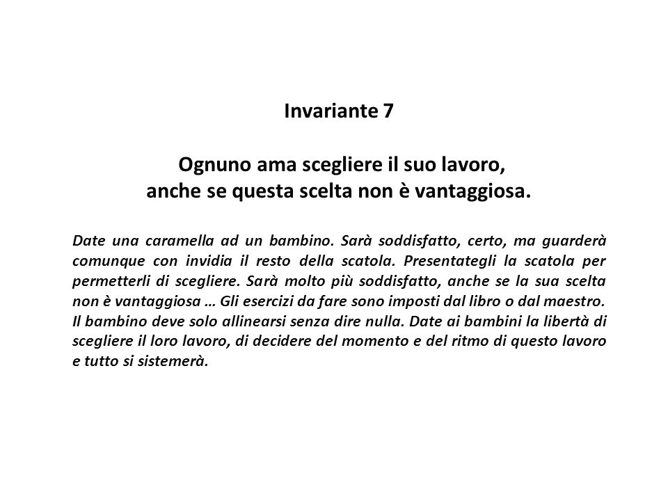Invariante 7 Ognuno ama scegliere il suo lavoro, anche se questa scelta non è vantaggiosa. Date una caramella ad un bambino. Sarà soddisfatto, certo,