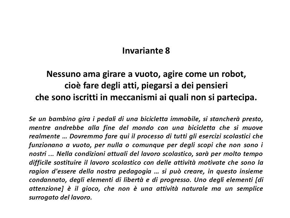 Invariante 8 Nessuno ama girare a vuoto, agire come un robot, cioè fare degli atti, piegarsi a dei pensieri che sono iscritti in meccanismi ai quali n
