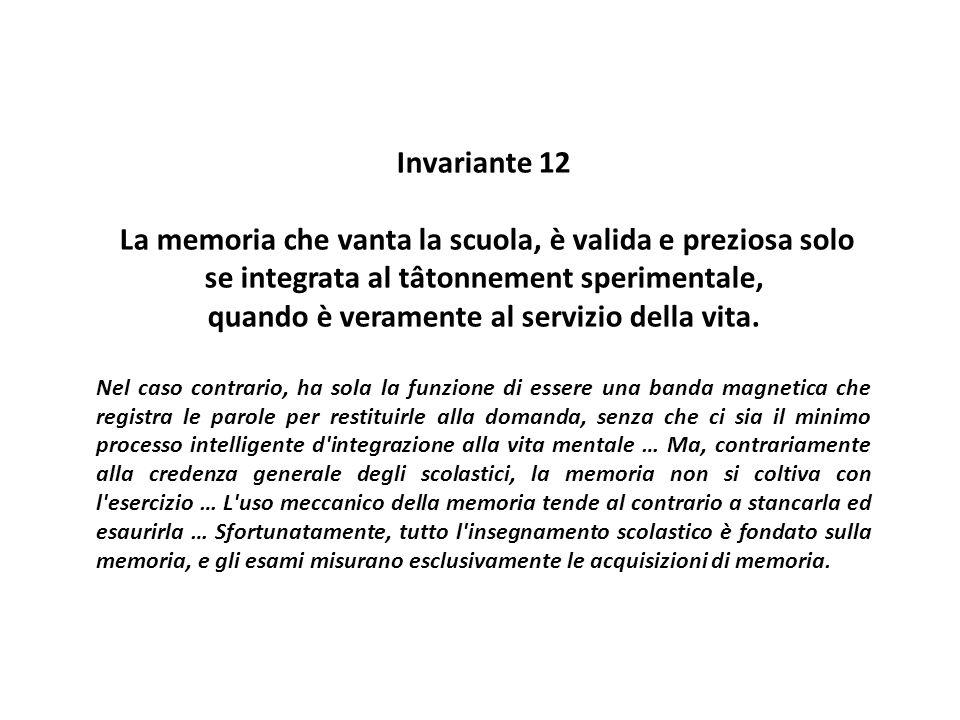 Invariante 12 La memoria che vanta la scuola, è valida e preziosa solo se integrata al tâtonnement sperimentale, quando è veramente al servizio della