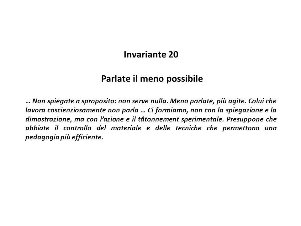 Invariante 20 Parlate il meno possibile … Non spiegate a sproposito: non serve nulla. Meno parlate, più agite. Colui che lavora coscienziosamente non