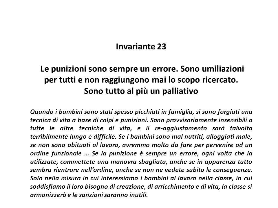 Invariante 23 Le punizioni sono sempre un errore. Sono umiliazioni per tutti e non raggiungono mai lo scopo ricercato. Sono tutto al più un palliativo