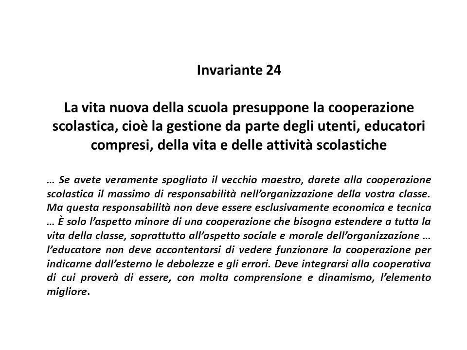 Invariante 24 La vita nuova della scuola presuppone la cooperazione scolastica, cioè la gestione da parte degli utenti, educatori compresi, della vita