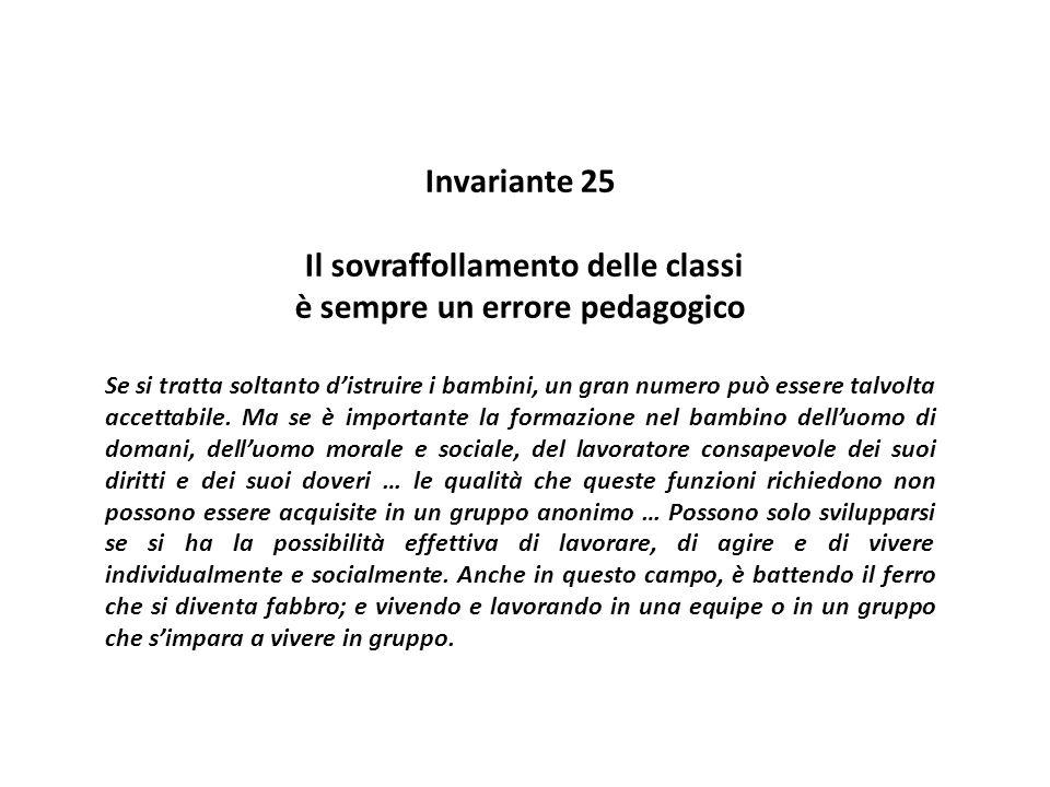 Invariante 25 Il sovraffollamento delle classi è sempre un errore pedagogico Se si tratta soltanto d'istruire i bambini, un gran numero può essere tal