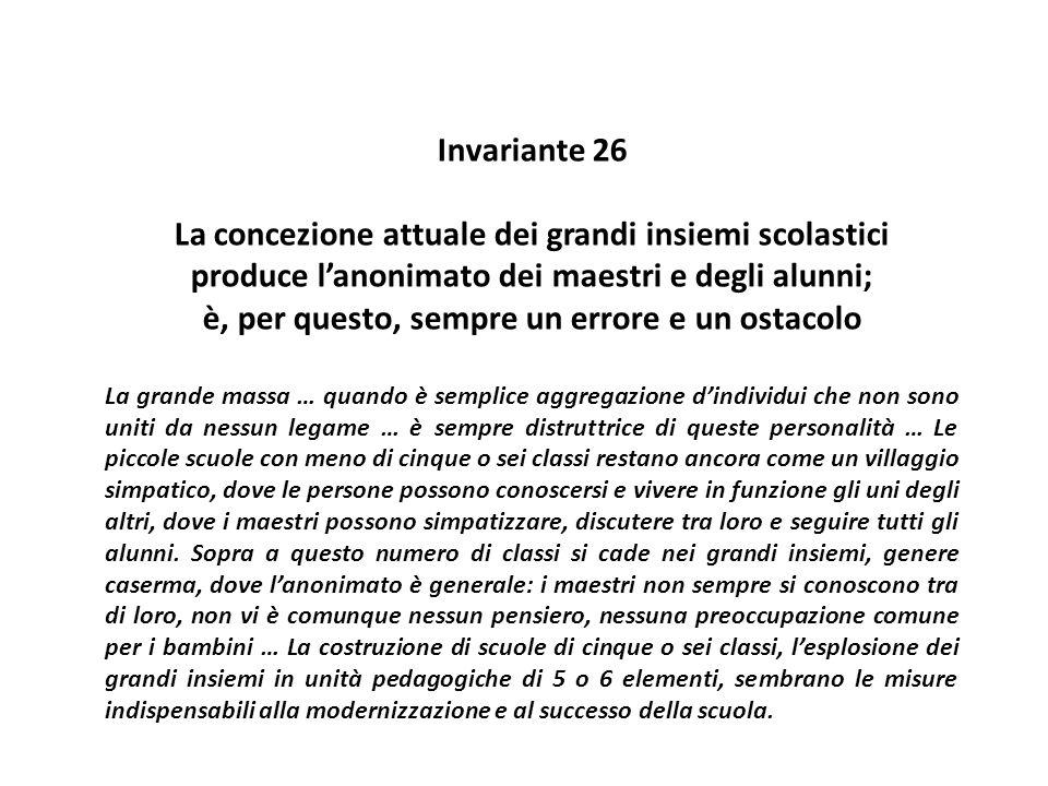 Invariante 26 La concezione attuale dei grandi insiemi scolastici produce l'anonimato dei maestri e degli alunni; è, per questo, sempre un errore e un