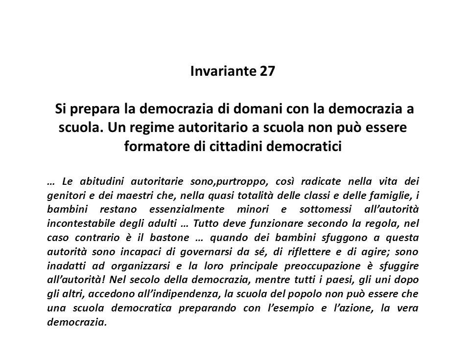 Invariante 27 Si prepara la democrazia di domani con la democrazia a scuola. Un regime autoritario a scuola non può essere formatore di cittadini demo