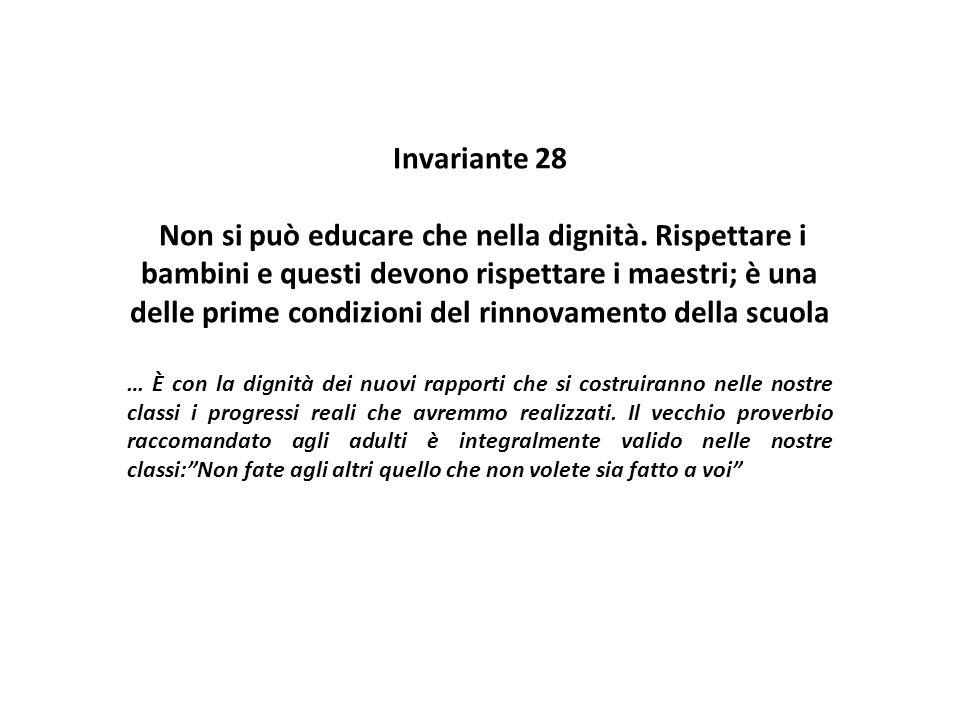 Invariante 28 Non si può educare che nella dignità. Rispettare i bambini e questi devono rispettare i maestri; è una delle prime condizioni del rinnov