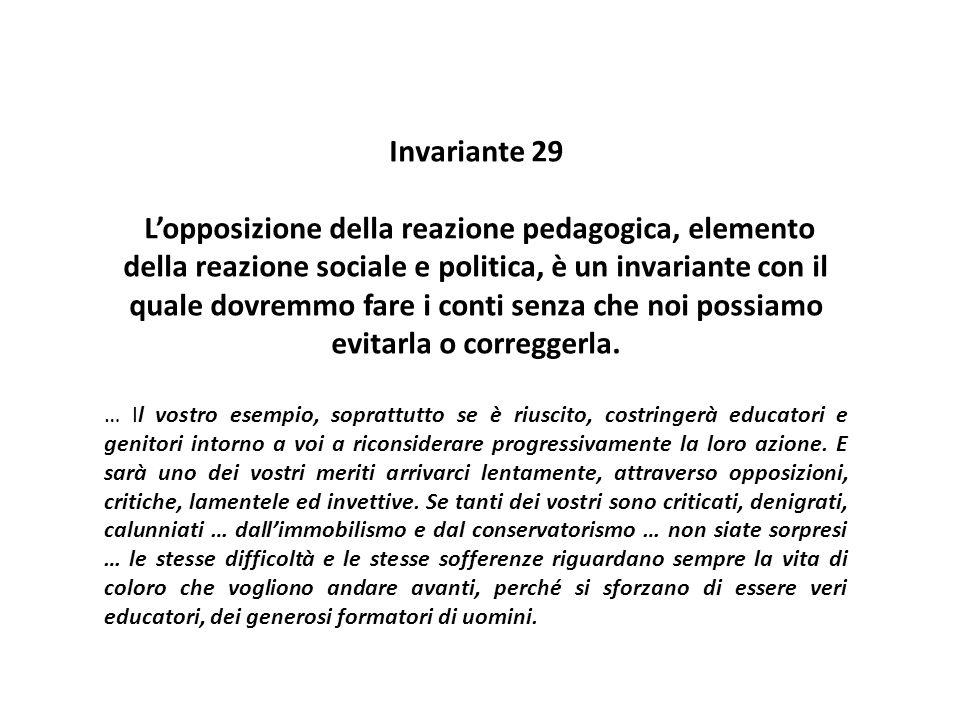 Invariante 29 L'opposizione della reazione pedagogica, elemento della reazione sociale e politica, è un invariante con il quale dovremmo fare i conti