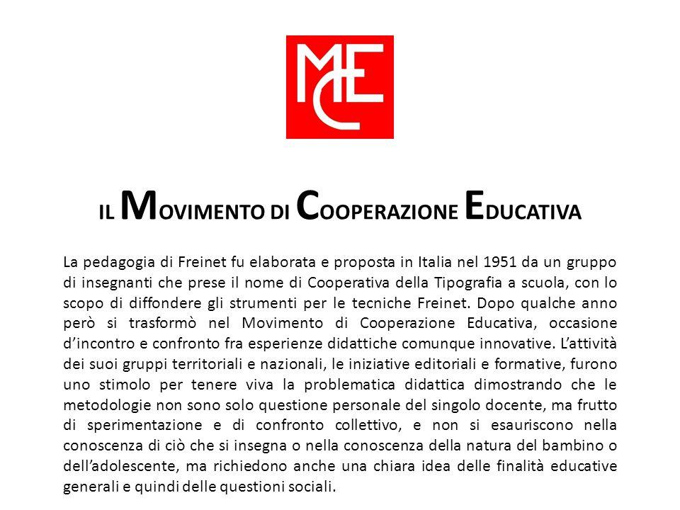 IL M OVIMENTO DI C OOPERAZIONE E DUCATIVA La pedagogia di Freinet fu elaborata e proposta in Italia nel 1951 da un gruppo di insegnanti che prese il n