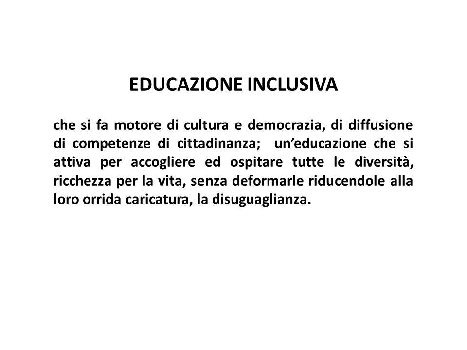 EDUCAZIONE INCLUSIVA che si fa motore di cultura e democrazia, di diffusione di competenze di cittadinanza; un'educazione che si attiva per accogliere
