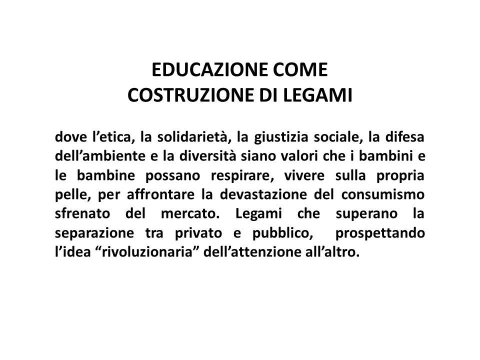 EDUCAZIONE COME COSTRUZIONE DI LEGAMI dove l'etica, la solidarietà, la giustizia sociale, la difesa dell'ambiente e la diversità siano valori che i ba