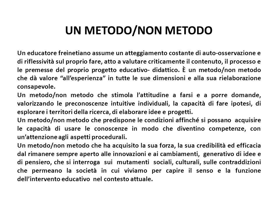 UN METODO/NON METODO Un educatore freinetiano assume un atteggiamento costante di auto-osservazione e di riflessività sul proprio fare, atto a valutar