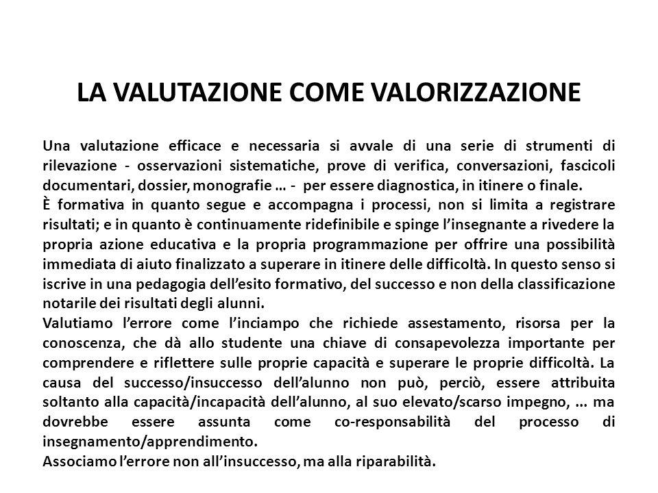 LA VALUTAZIONE COME VALORIZZAZIONE Una valutazione efficace e necessaria si avvale di una serie di strumenti di rilevazione - osservazioni sistematich