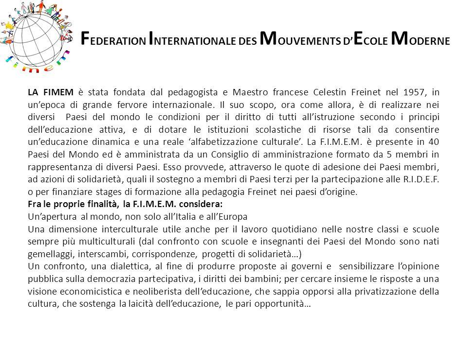 LA FIMEM è stata fondata dal pedagogista e Maestro francese Celestin Freinet nel 1957, in un'epoca di grande fervore internazionale. Il suo scopo, ora