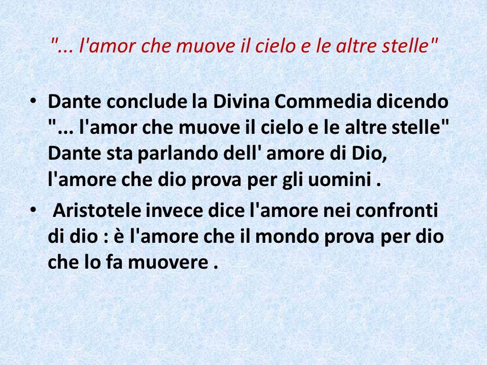 ...l amor che muove il cielo e le altre stelle Dante conclude la Divina Commedia dicendo ...