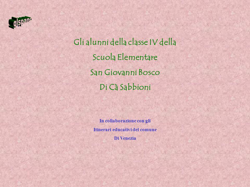 Gli alunni della classe IV della Scuola Elementare San Giovanni Bosco Di Cà Sabbioni In collaborazione con gli Itinerari educativi del comune Di Venez