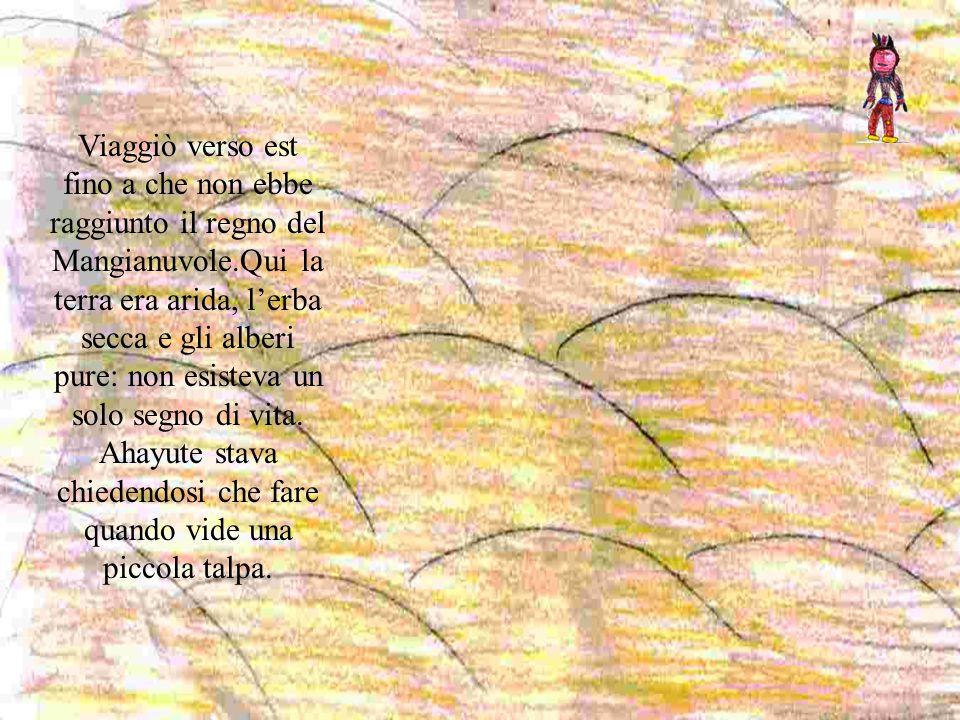 Viaggiò verso est fino a che non ebbe raggiunto il regno del Mangianuvole.Qui la terra era arida, l'erba secca e gli alberi pure: non esisteva un solo