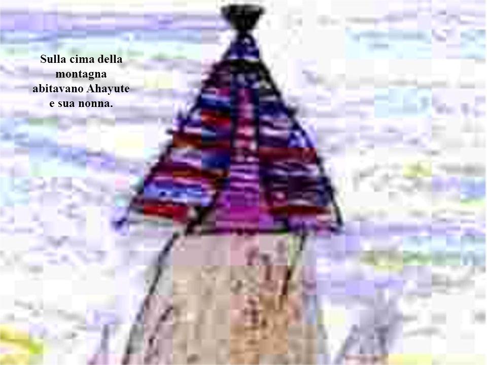 Sulla cima della montagna abitavano Ahayute e sua nonna.