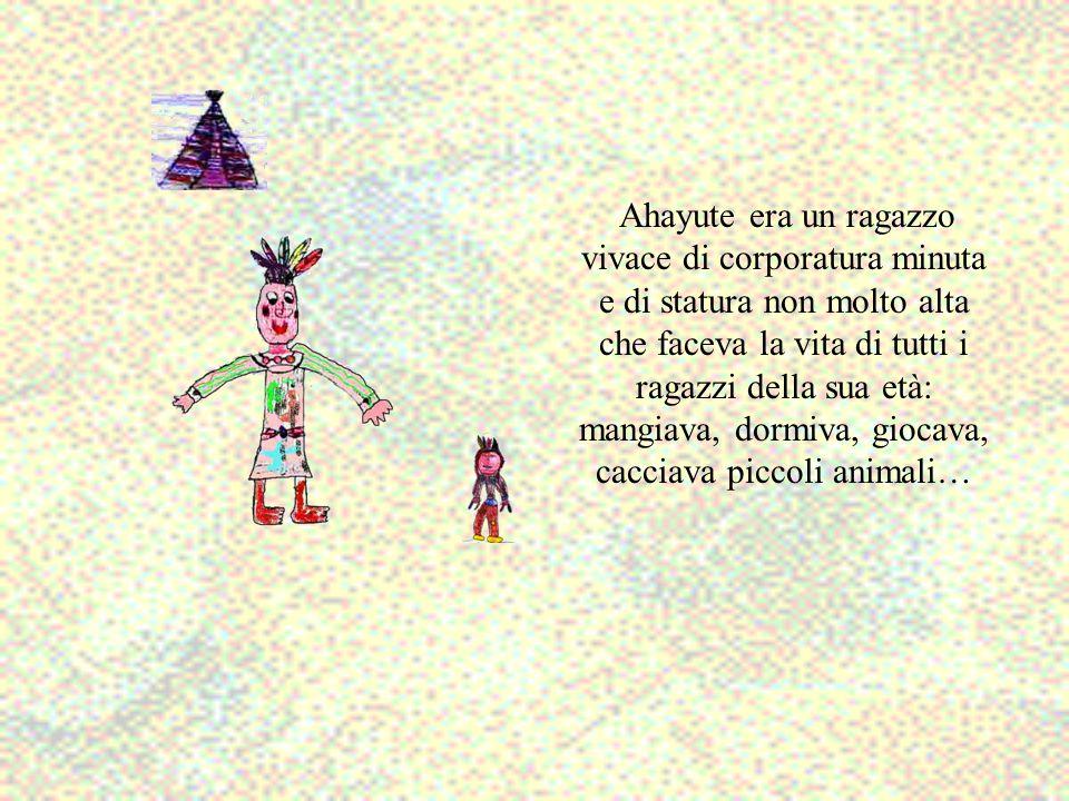 Ahayute era un ragazzo vivace di corporatura minuta e di statura non molto alta che faceva la vita di tutti i ragazzi della sua età: mangiava, dormiva
