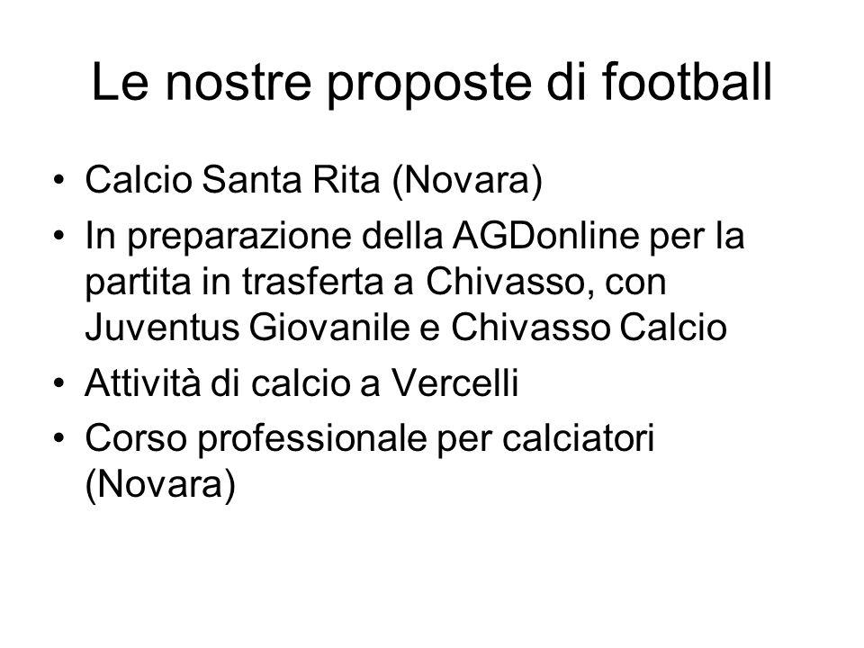 Le nostre proposte di football Calcio Santa Rita (Novara) In preparazione della AGDonline per la partita in trasferta a Chivasso, con Juventus Giovanile e Chivasso Calcio Attività di calcio a Vercelli Corso professionale per calciatori (Novara)