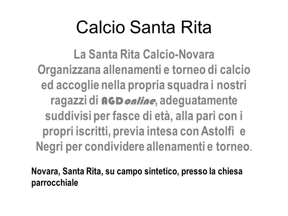 Calcio Santa Rita La Santa Rita Calcio-Novara Organizzana allenamenti e torneo di calcio ed accoglie nella propria squadra i nostri ragazzi di AGDonline, adeguatamente suddivisi per fasce di età, alla pari con i propri iscritti, previa intesa con Astolfi e Negri per condividere allenamenti e torneo.