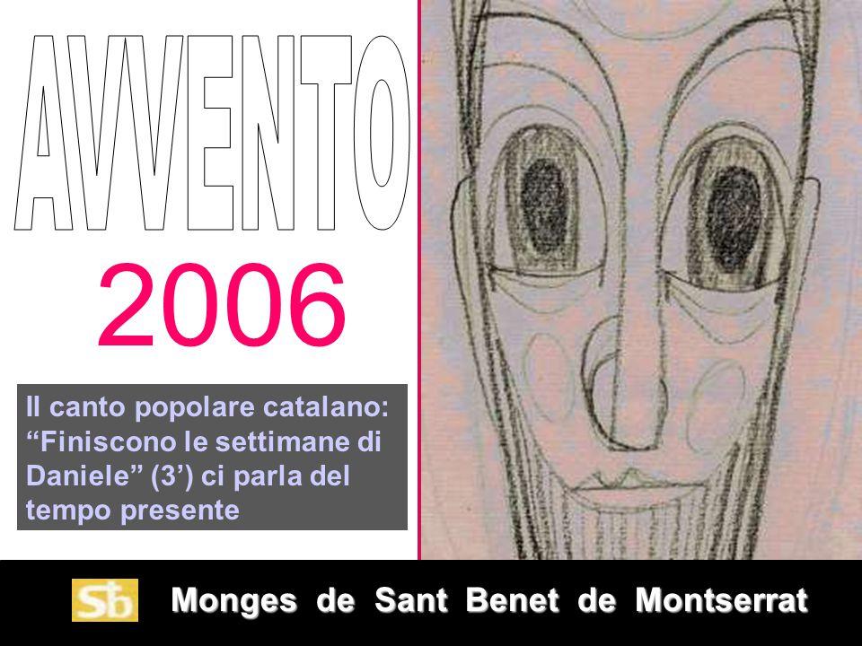 Monges de Sant Benet de Montserrat Monges de Sant Benet de Montserrat 2006 Il canto popolare catalano: Finiscono le settimane di Daniele (3') ci parla del tempo presente