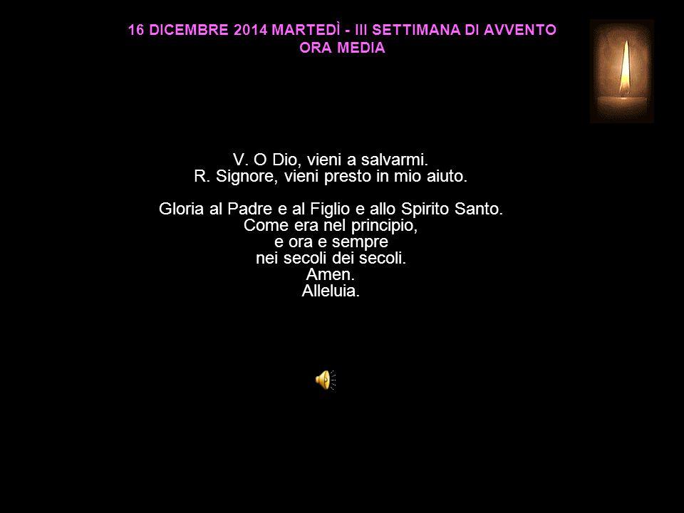 16 DICEMBRE 2014 MARTEDÌ - III SETTIMANA DI AVVENTO ORA MEDIA V.