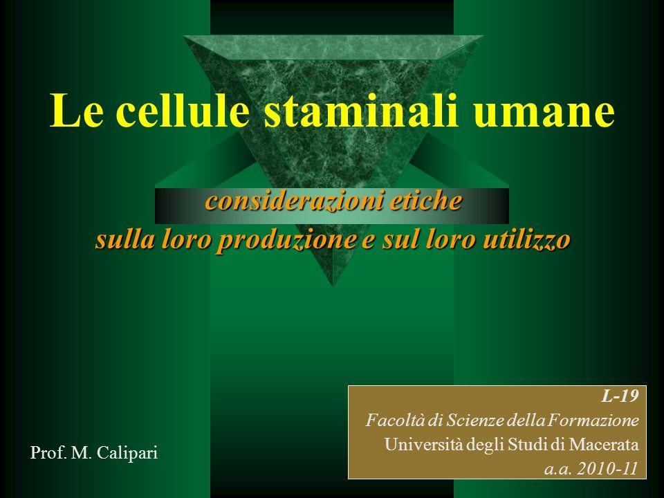 Le cellule staminali umane considerazioni etiche sulla loro produzione e sul loro utilizzo L-19 Facoltà di Scienze della Formazione Università degli S