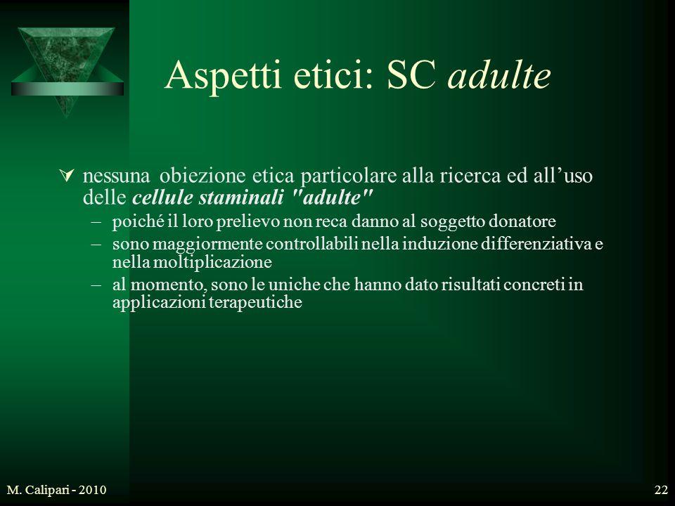 M. Calipari - 201022 Aspetti etici: SC adulte  nessuna obiezione etica particolare alla ricerca ed all'uso delle cellule staminali