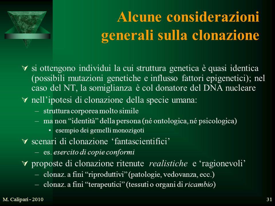 M. Calipari - 201031 Alcune considerazioni generali sulla clonazione  si ottengono individui la cui struttura genetica è quasi identica (possibili mu