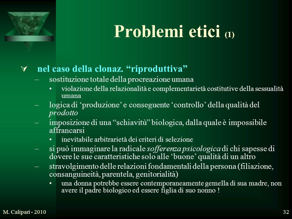 """M. Calipari - 201032 Problemi etici (1)  nel caso della clonaz. """"riproduttiva"""" –sostituzione totale della procreazione umana violazione della relazio"""