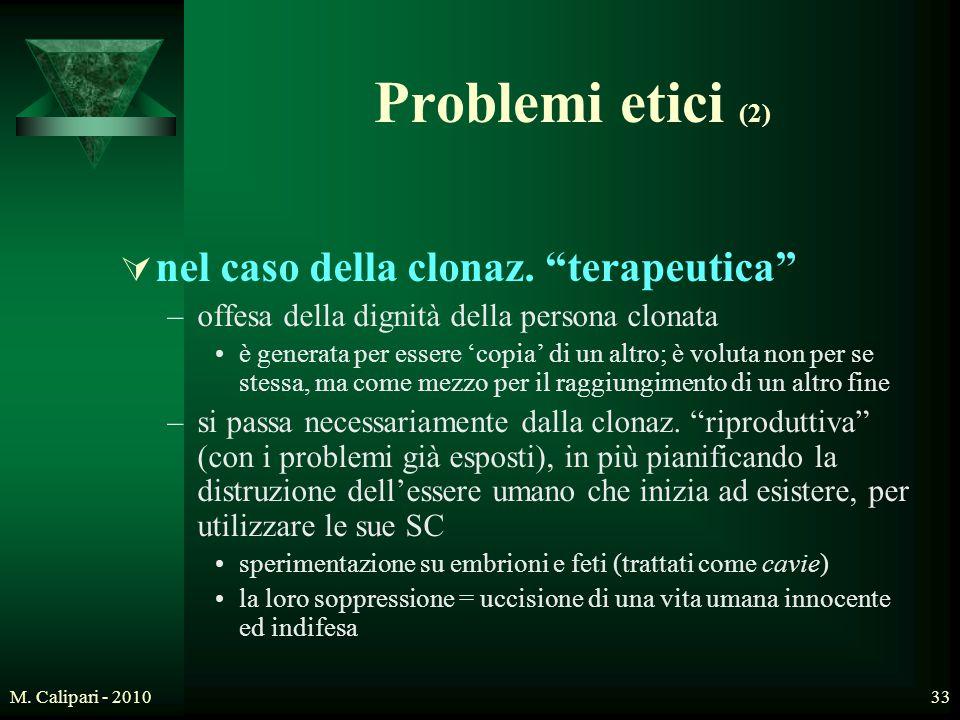 """M. Calipari - 201033 Problemi etici (2)  nel caso della clonaz. """"terapeutica"""" –offesa della dignità della persona clonata è generata per essere 'copi"""