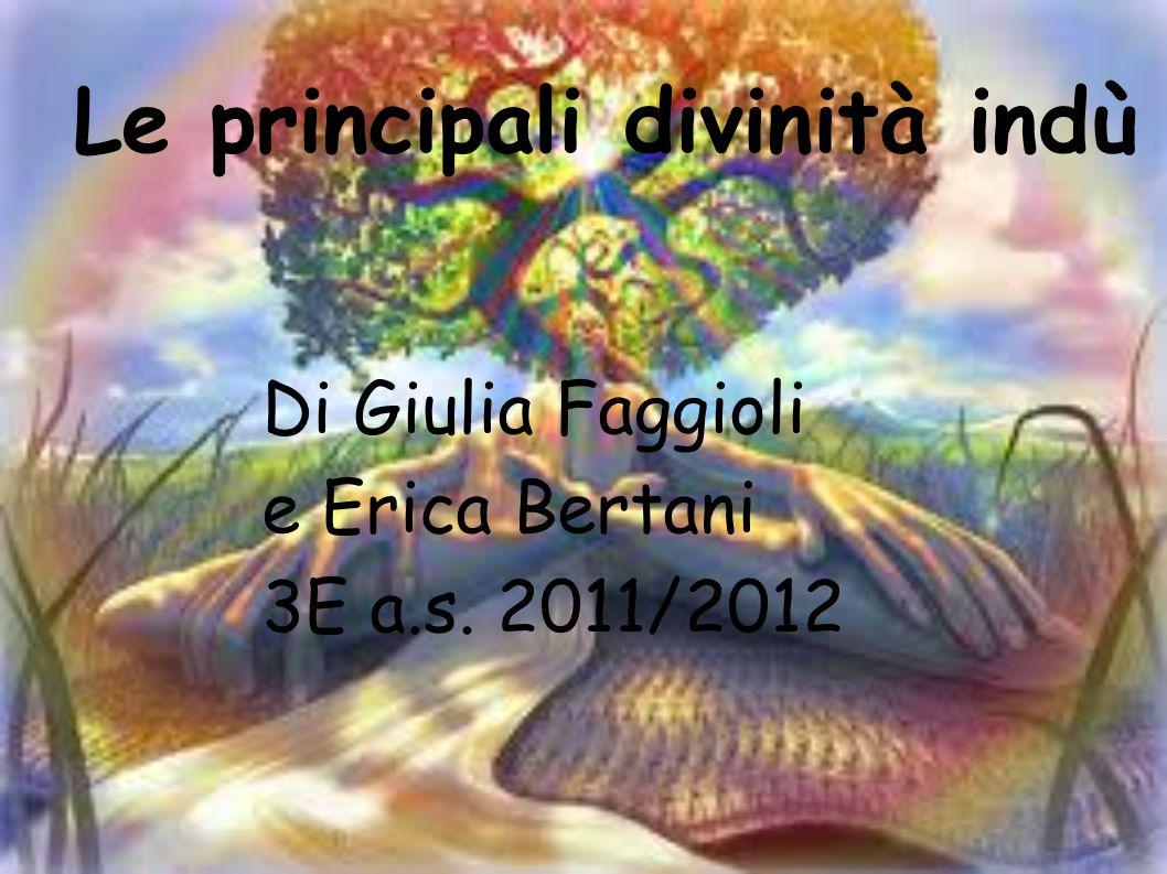 Le principali divinità indù Di Giulia Faggioli e Erica Bertani 3E a.s. 2011/2012