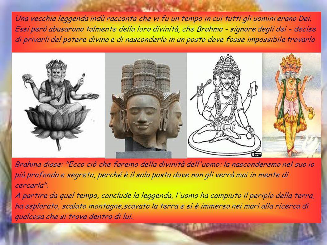 Una vecchia leggenda indù racconta che vi fu un tempo in cui tutti gli uomini erano Dei. Essi però abusarono talmente della loro divinità, che Brahma