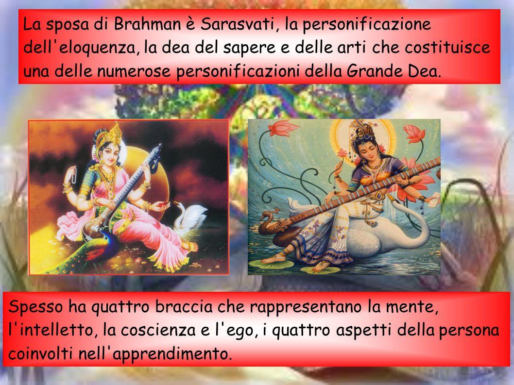 La sposa di Brahman è Sarasvati, la personificazione dell'eloquenza, la dea del sapere e delle arti che costituisce una delle numerose personificazion