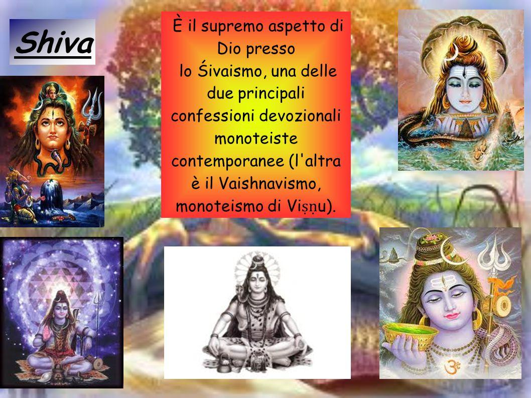 Le spose di Shiva sono Uma, la benefattrice; Sati, la sposa che si getta nel fuoco durante il sacrificio officiato dal proprio padre; Parvati, figlia dell Himalaya; la nera Kali, la distruttrice; la Bhairavi e Durga.