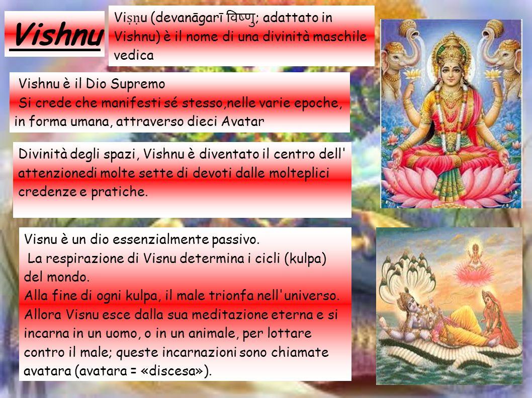Vishnu Vi ṣṇ u (devanāgarī विष्णु ; adattato in Vishnu) è il nome di una divinità maschile vedica Vishnu è il Dio Supremo Si crede che manifesti sé st