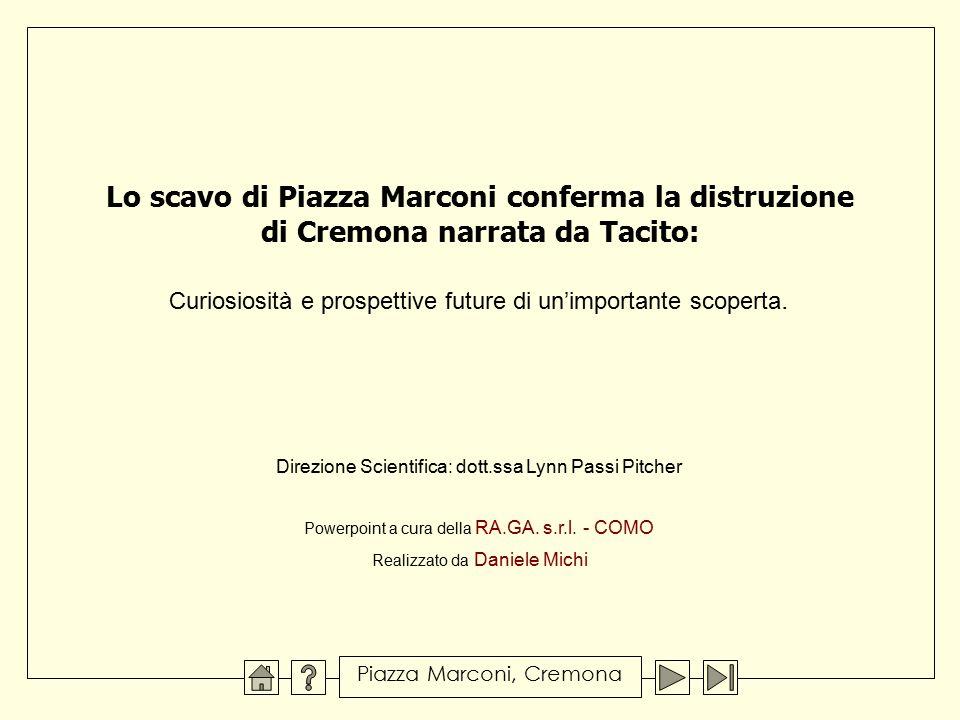 Lo scavo di Piazza Marconi conferma la distruzione di Cremona narrata da Tacito: Curiosiosità e prospettive future di un'importante scoperta. Powerpoi