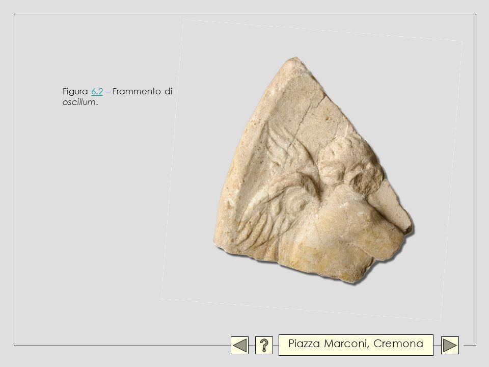 Figura 6.2 – Frammento di oscillum.6.2 Piazza Marconi, Cremona