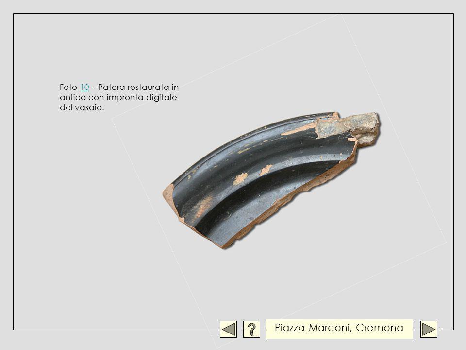 Foto 10 – Patera restaurata in antico con impronta digitale del vasaio.10 Piazza Marconi, Cremona